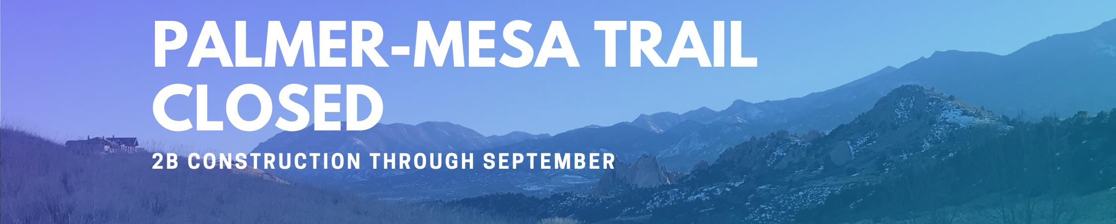 Palmer-Mesa Trail Closed For Construction Through September